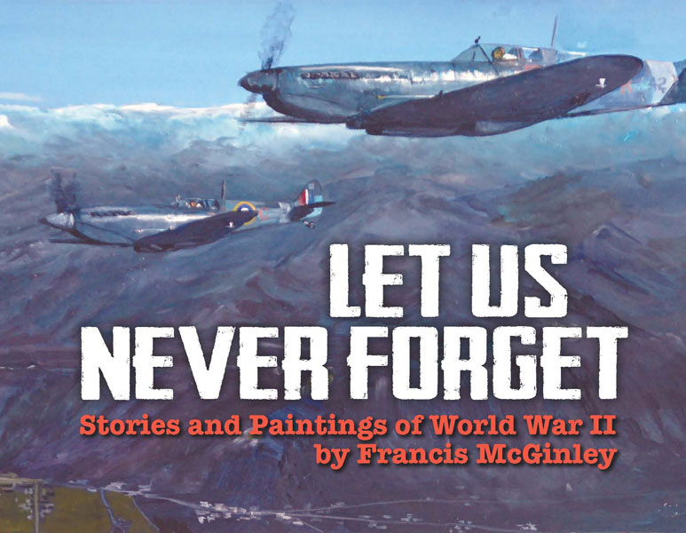 Let Us Never Forget - Stories and Paintings of World War II